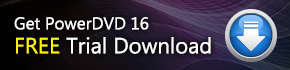 Download PowerDVD Free Trial