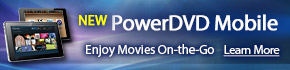 New PowerDVD Mobile: Enjoy Movies On-the-Go