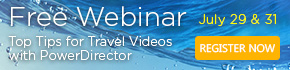 Free Webinar: Top Tips for Travel Videos & Photos Using PowerDirector & PhotoDirector