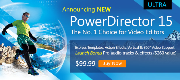 PowerDirector 15: The No. 1 Choice for Video Editors