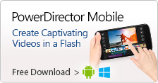 Free PowerDirector Mobile - Create Captivating Videos in a Flash