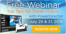 Top Tips for Travel Videos & Photos Using PowerDirector & PhotoDirector