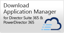 Download Application Manager for Director Suite 365 & PowerDirector 365