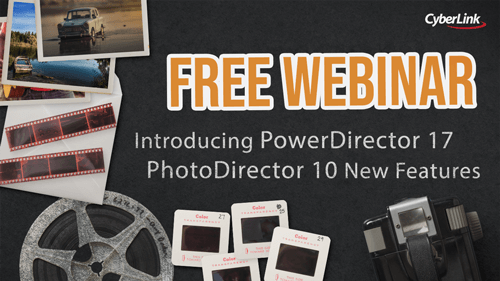 Introducing  New Features for PowerDirector 17 & PhotoDirector 10